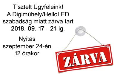 Tisztelt Ügyfeleink! A Digiműhely/HelloLED szabadság miatt zárva tart 2018. 09. 17 - 21-ig. Nyitás szeptember 24-én 12 órakor